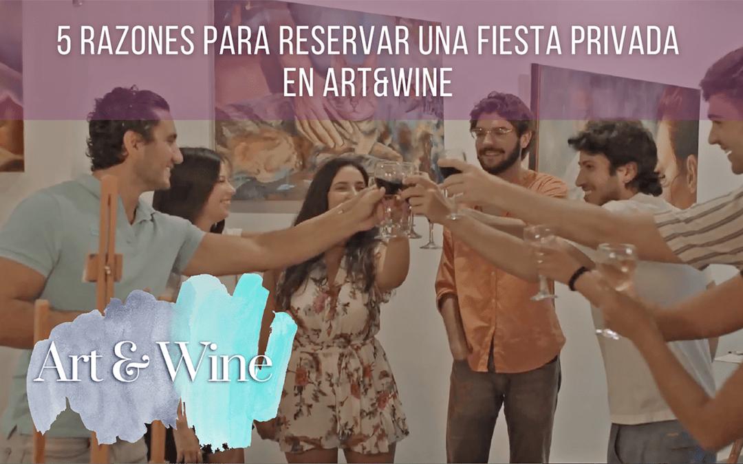 5 Razones para reservar una fiesta privada en Art&Wine